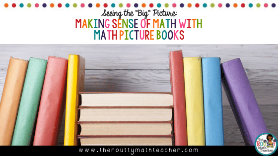 This is the blog title- Seeing the Big Picture: Making Sense of Math with Math Picture Books