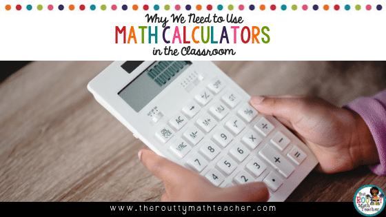 This is the blog title- Why We Need to Use Math Calculators in the Classroom